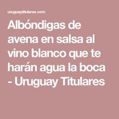 Albóndigas de avena en salsa al vino blanco que te harán agua la boca - Uruguay Titulares