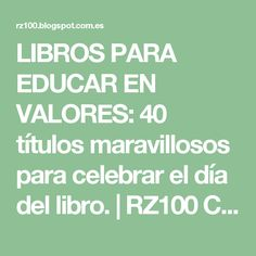 LIBROS PARA EDUCAR EN VALORES: 40 títulos maravillosos para celebrar el día del libro. | RZ100 Cuentos de boca