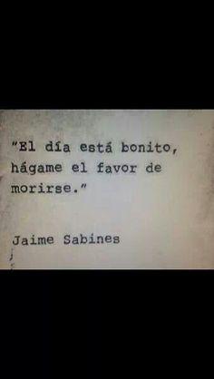 Jaime Sabines. La precisa para aquellos tantos días...