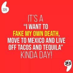 "It's a ""I want to fake my own death, move to mexico and live off tacos and tequila"" kinda day! #mexico #fakedeath #tacos #tequila #monday #motivationalmonday #mondayfunday #nevermissamonday #caseofthemondays #bluemonday #mondayvibe #vibe #vibes #tacones #tacobell #instacook #mexico #mexicano #whenwillitend #work #workworkwork"