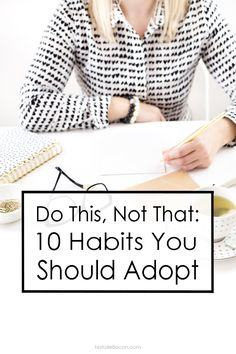 Do+This,+Not+That:+10+Habits+You+Should+Adopt+via+@NatalieRBacon