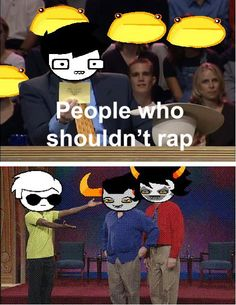 People who shouldn't rap: Gamzee and Tavros. Oh man this is fantastic!!