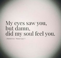 Soulmate And Love Quotes: Soulmate Quotes: Love. What is your soul feeling? Where is it guidin. - Hall Of Quotes Life Quotes Love, Love Quotes For Him, Crush Quotes, Great Quotes, Quotes To Live By, Lost Love Quotes, Soulmate Love Quotes, Passion Quotes, Images With Quotes