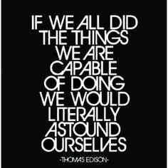 ~ Thomas Edison