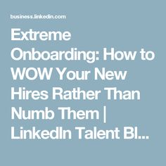 Extreme Onboarding: How to WOW Your New Hires Rather Than Numb Them | LinkedIn Talent Blog