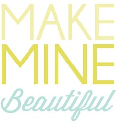 Everyday On Display :: Make Mine Beautiful