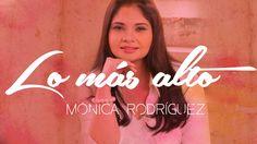 www.magnificaradio.com.ve Lo más alto - Mónica Rodríguez (Videosencillo)