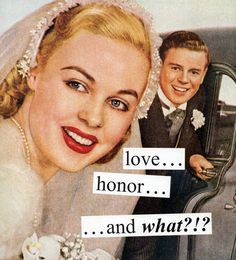 Anne Taintor → love...honor...and what?!?