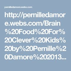 http://pernilledamore.webs.com/Brain%20Food%20For%20Clever%20Kids%20by%20Pernille%20Damore%202013.pdf