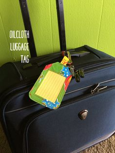 Here's an easy sewing project. Read this sewing blog to learn how to make an oilcloth luggage tag.