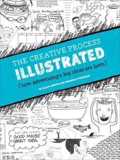 Process is Personal -- Excerpted from Creative Process Illustrated: How Advertising's Big Ideas Are Born (How Books) #creativity #design