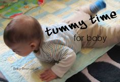 Tummy Time for baby - tips & information, from baby-brain.co.uk. Tummy Time is important in that long road toward walking and other motor skills