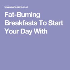 Fat-Burning Breakfasts To Start Your Day With