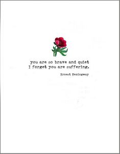 You are so brave and quiet that I forget you are suffering Ernest Hemingway  quote word cards  — MUSEUM  OUTLETS
