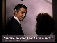 """""""Frankly, my dear, I don't give a damn."""" - Rhett Butler (Gone with the Wind) #moviequotesdb #movie #movies #quote #quotes #quotation #quotations"""