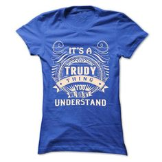 TRUDY .Its a TRUDY Thing You Wouldnt Understand - T Shi - #gift wrapping #college gift. SAVE => https://www.sunfrog.com/Names/TRUDY-Its-a-TRUDY-Thing-You-Wouldnt-Understand--T-Shirt-Hoodie-Hoodies-YearName-Birthday-43511124-Ladies.html?68278