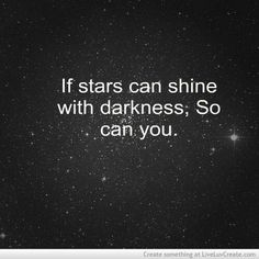If stars can shine with darkness, so can you.
