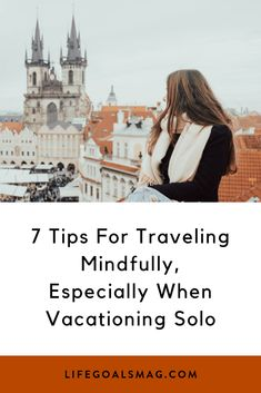 Planning a solo trip? Here are our best tips for traveling mindfully when vacationing alone. #travel #mindfulness