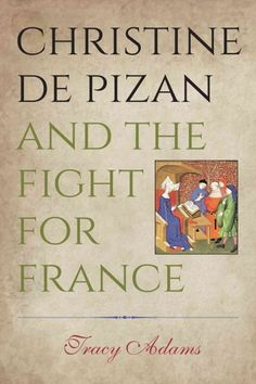 Christine de Pizan and the fight for France / Tracy Adams.