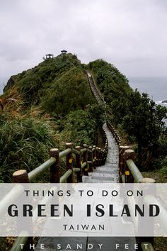 Things To Do On Green Island, Taiwan's Wild Emerald Isle - The Sandy Feet China Travel, Laos Travel, Taiwan Travel, Beach Travel, Backpacking Asia, Island Tour, Emerald Isle, Ultimate Travel, Beautiful Places To Visit