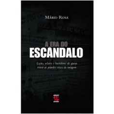 """A Era do Escândalo - Como funciona a """"linha de montagem"""" dos escândalos na mídia e na sociedade brasileira? O que fazer para proteger sua credibilidade numa crise? Estas e muitas outras perguntas cruciais são abordadas aqui de forma inédita pelo consultor de imagem Mário Rosa."""