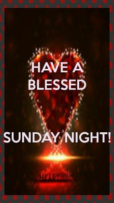 Have a blessed Sunday night!