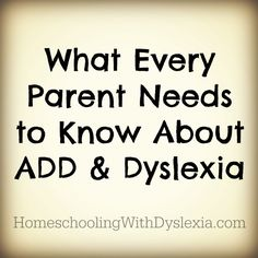 What Parents of Dyslexics Need to Know About ADD & ADHD - Homeschooling with Dyslexia. Repinned by SOS Inc. Resources pinterest.com/sostherapy/.