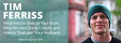 """Tim Ferriss: What Ketosis Does to Your Brain, Why He's Not Doing Crossfit, and How to """"Evaluate"""" Your Husband"""