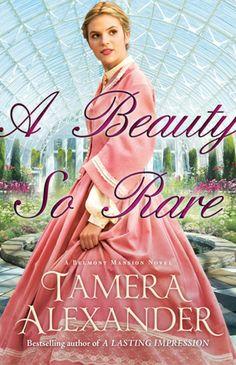 A Beauty So Rare  by: Tamera Alexander, April 2014