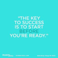 The key to success is to start before you're ready -Marie Forleo Marie Forleo, Great Quotes, Quotes To Live By, Me Quotes, Motivational Quotes, Inspirational Quotes, Qoutes, New Week Quotes, 2017 Quotes