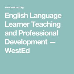 English Language Learner Teaching and Professional Development — WestEd