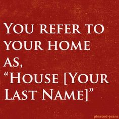 Love this.  We live on a street that shares a name with a royal estate, so that's what I call our place.