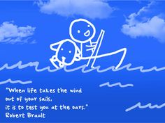 #infertility #ivf #quotes: When life takes the wind out of your sails, it is to test you at the oars. - Robert Brault  ivfvictoryphilippines.com