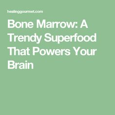 Bone Marrow: A Trendy Superfood That Powers Your Brain