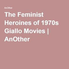 The Feminist Heroines of 1970s Giallo Movies   AnOther
