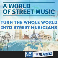 A World of Street Music !  Turn the whole world into street musicians Vote for this project here : http://www.oxfordbigproject.com/en/project-nominee/world-street-music