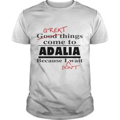 Great thing come to those who don't wait quote t shirt for ADALIA https://www.sunfrog.com/Names/Great-thing-come-to-those-who-dont-wait-quote-t-shirt-for-ADALIA-Guys-White.html?31928