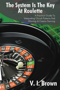 The System Is the Key at Roulette - A Practical Guide to Interpreting Occult Patterns and Winning at Casino Gaming ebook by V. Doubledown Casino, Casino Games, Play Roulette, Number Theory, Free Slots, Just A Game, Book Show, Numerology, Online Casino