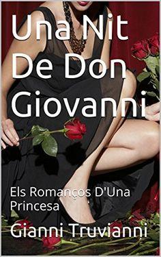 Una Nit De Don Giovanni: Els Romanços D'Una Princesa (Catalan Edition) de Gianni Truvianni https://www.amazon.es/dp/B00YZ8LP2A/ref=cm_sw_r_pi_dp_4Uq.wbAPA5D7K