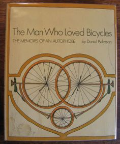 The Man Who Loved Bicycles: The Memoir of an Autophobe by Daniel Behrman