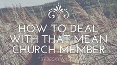 Recently, I've been asked more times than I can count if I have any insight as to how to deal with people who treat their pastors and pastors' wives disrespectfully or sometimes even downright hatefully. It's sadly epidemic, which probably surprises most people who have never experienced such a