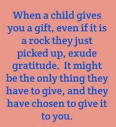 Love this quote, gifts from my kids are the best!