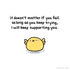 chibird: No one's going to be upset at you for. Cute Motivational Quotes, Cute Inspirational Quotes, Cute Quotes, Happy Quotes, Positive Quotes, Funny Quotes, Funny Memes, Cheer Up Quotes, Mood Quotes