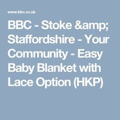 BBC - Stoke & Staffordshire - Your Community  -  Easy Baby Blanket with Lace Option (HKP)