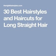 30 Best Hairstyles and Haircuts for Long Straight Hair