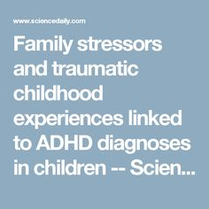Family stressors and traumatic childhood experiences linked to ADHD diagnoses in children -- ScienceDaily