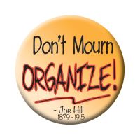 Button - Don't Mourn Organize | Syracuse Cultural Workers