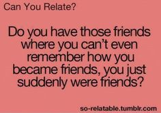 This is me and my friends we don't remember how we became friends just that we are..