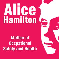 On Mother's Day we recognize the Mother of Occupational Health & Safety, Alice Hamilton.