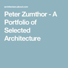 Peter Zumthor - A Portfolio of Selected Architecture